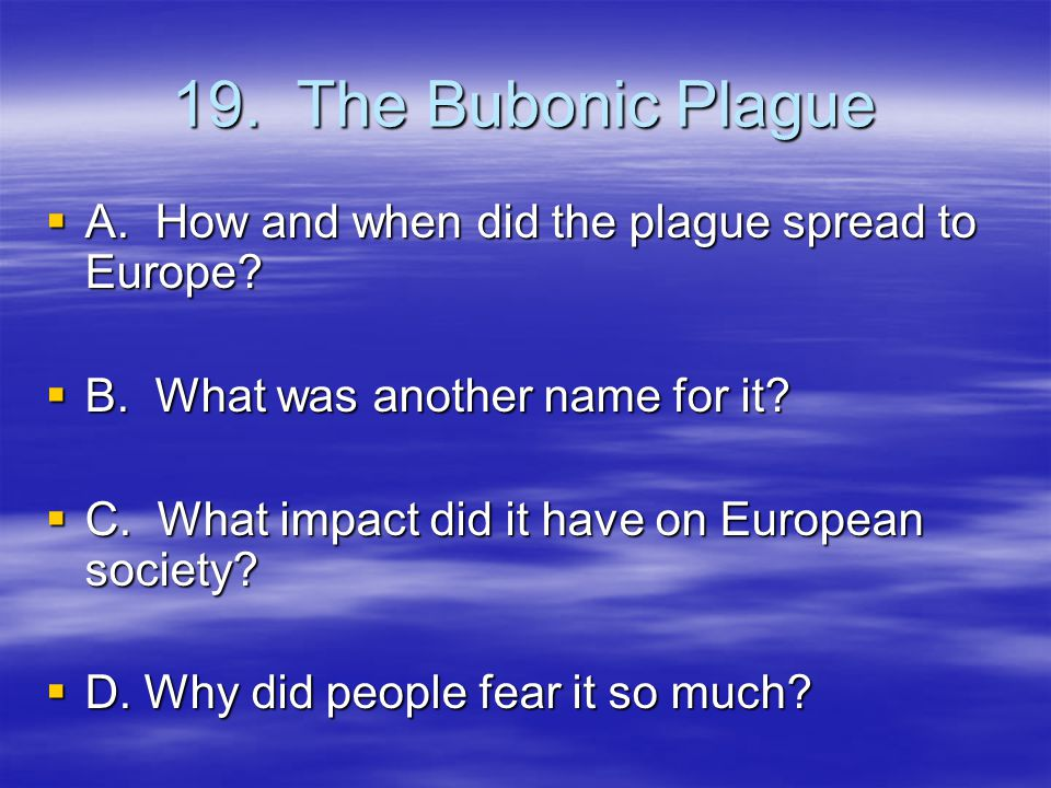 19. The Bubonic Plague  A. How and when did the plague spread to Europe.