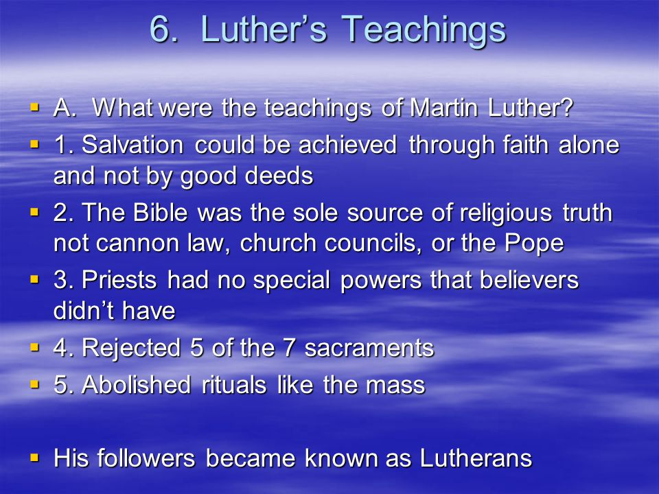 6. Luther's Teachings AAAA. What were the teachings of Martin Luther.