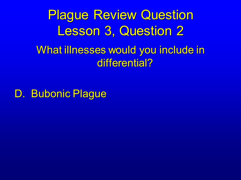 Plague Review Question Lesson 3, Question 2 What illnesses would you include in differential.