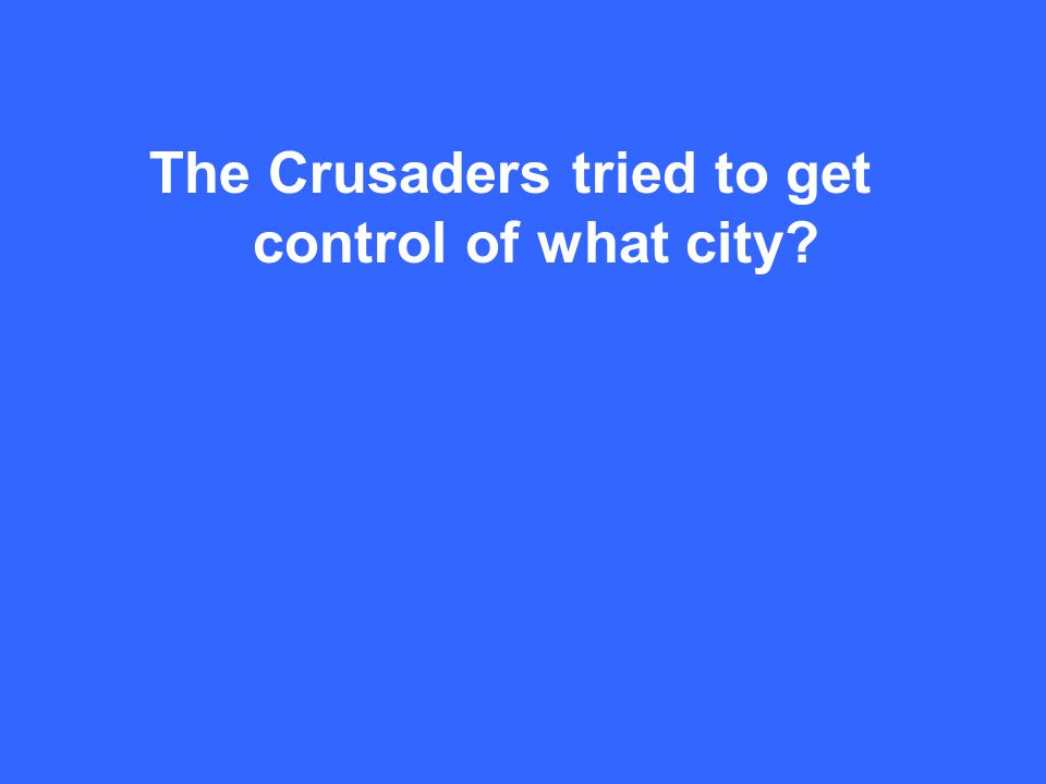 The Crusaders tried to get control of what city