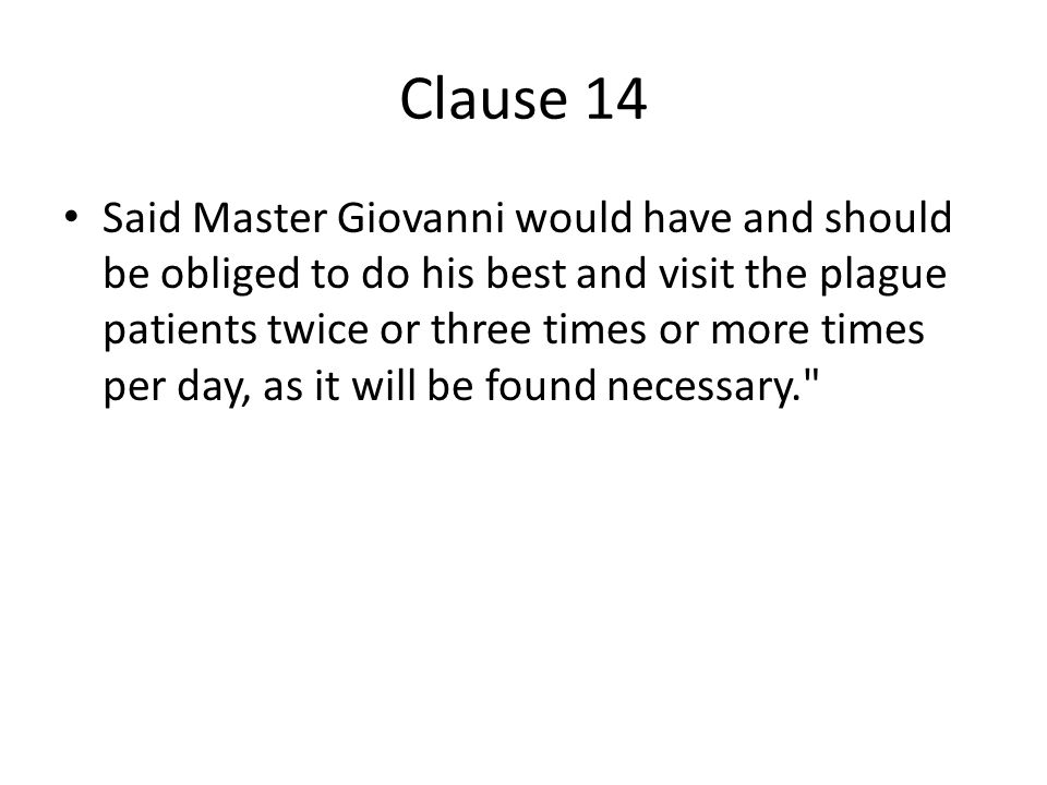 Clause 14 Said Master Giovanni would have and should be obliged to do his best and visit the plague patients twice or three times or more times per day, as it will be found necessary.
