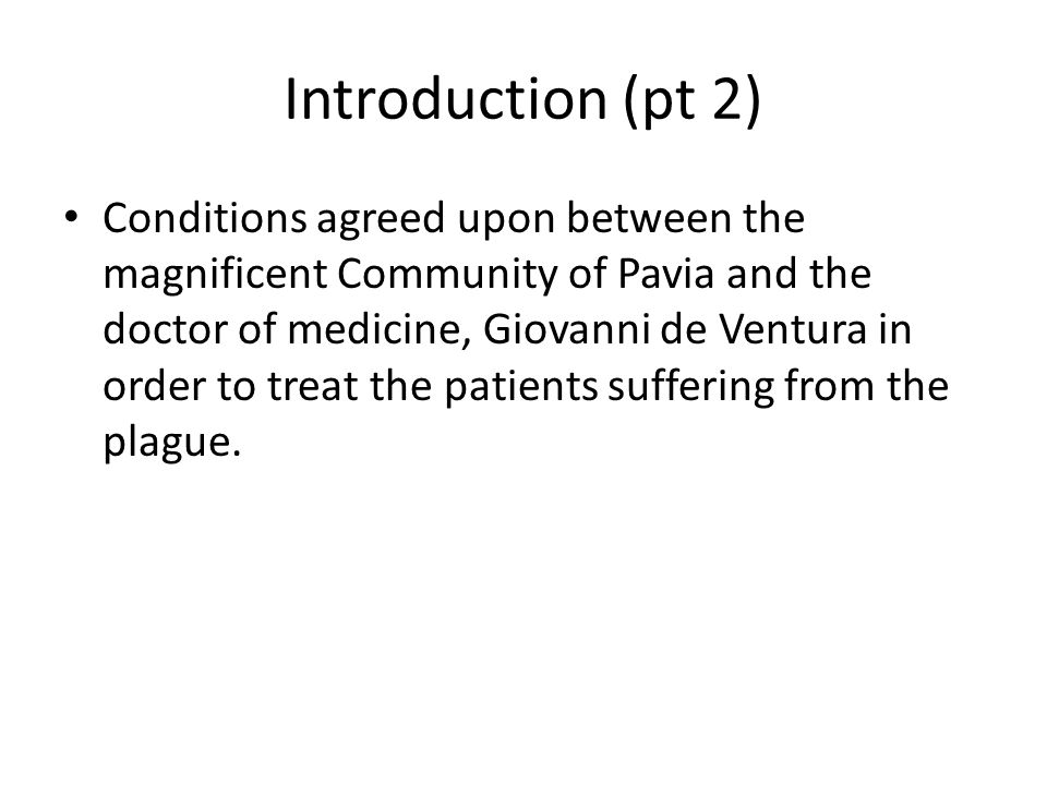 Introduction (pt 2) Conditions agreed upon between the magnificent Community of Pavia and the doctor of medicine, Giovanni de Ventura in order to treat the patients suffering from the plague.