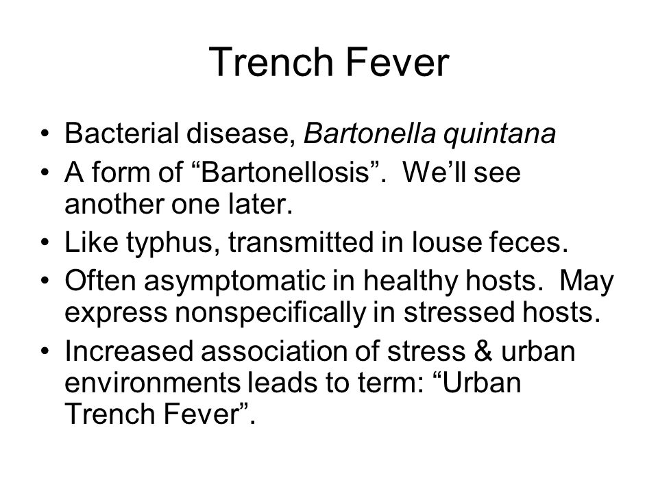 Trench Fever Bacterial disease, Bartonella quintana A form of Bartonellosis .