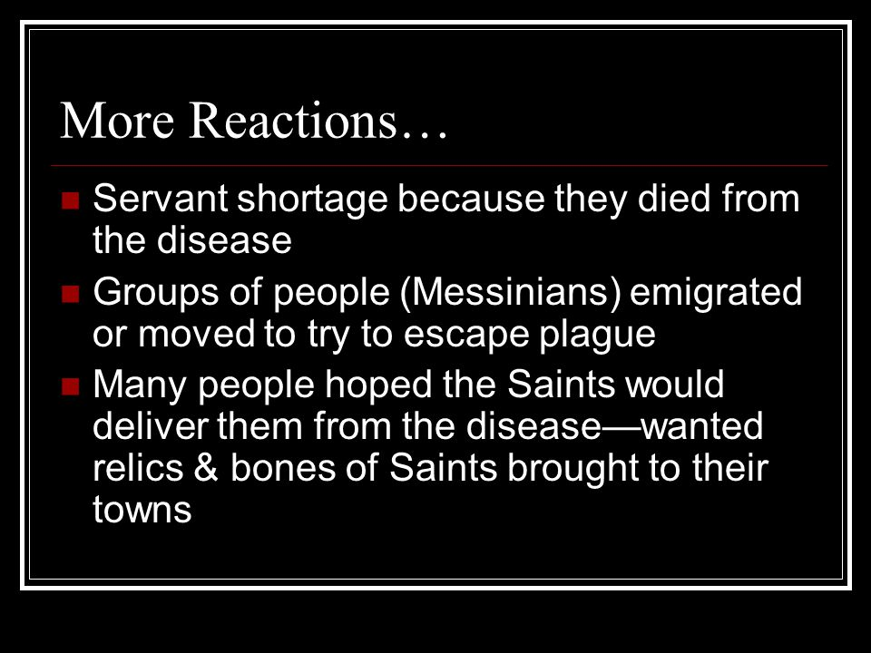 Reactions to the Plague Men hated others because of disease Father would not tend a son with disease People confessed sins and drew up last will & tes