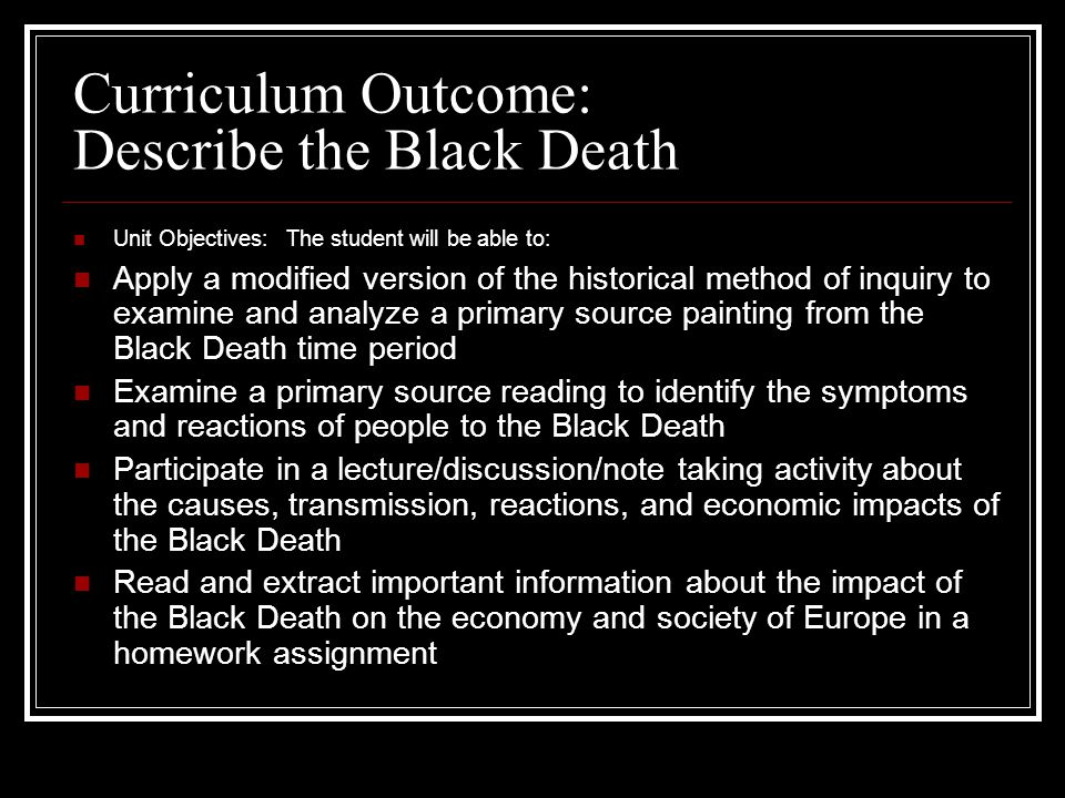 Why is the Black Death Important? Killed over 1/3 of Europe's population (Between 20 to 25 million people!) Greatly impacted the economic, social, cul