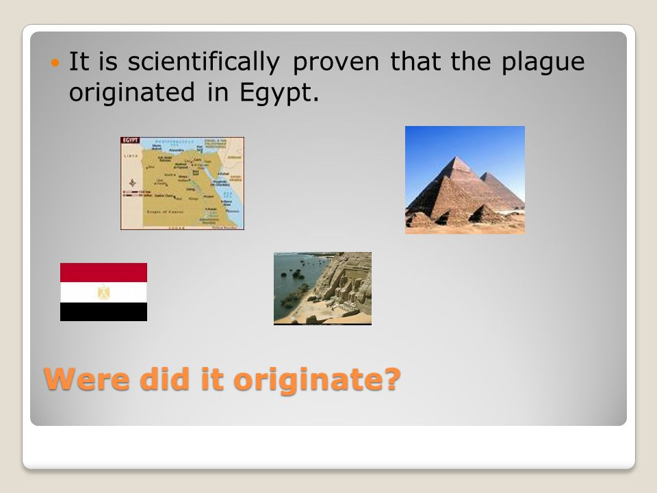 Were did it originate It is scientifically proven that the plague originated in Egypt.