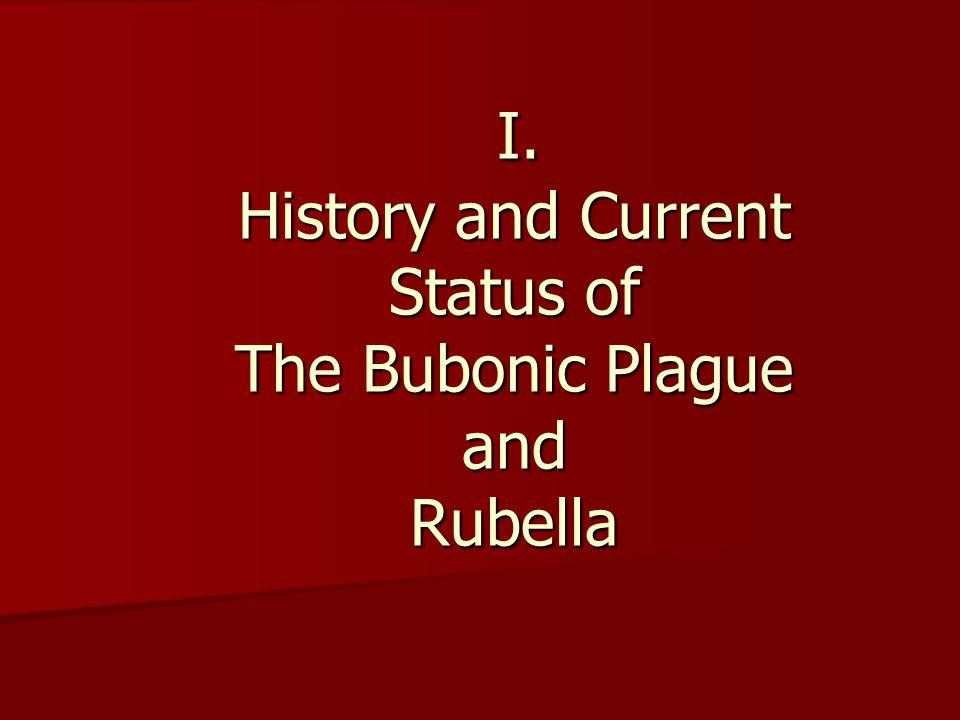 I.History and Current Status of The Bubonic Plague and Rubella I.