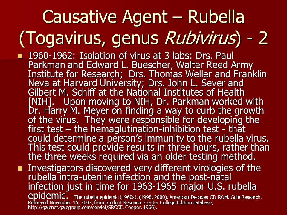 Causative Agent – Rubella (Togavirus, genus Rubivirus) - 2 1960-1962: Isolation of virus at 3 labs: Drs.