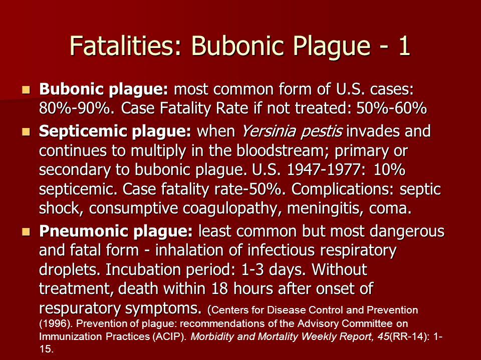 Fatalities: Bubonic Plague - 1 Bubonic plague: most common form of U.S.