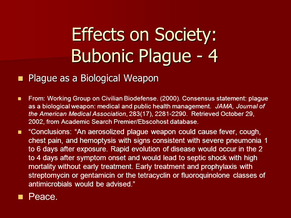 Effects on Society: Bubonic Plague - 4 Plague as a Biological Weapon Plague as a Biological Weapon From: Working Group on Civilian Biodefense.