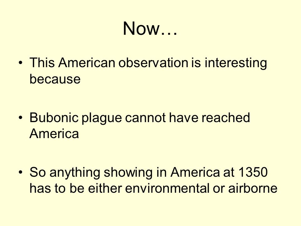 Now… This American observation is interesting because Bubonic plague cannot have reached America So anything showing in America at 1350 has to be either environmental or airborne