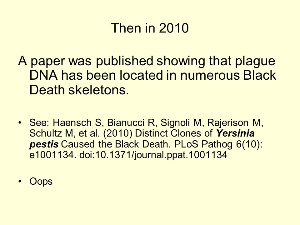 Then in 2010 A paper was published showing that plague DNA has been located in numerous Black Death skeletons.