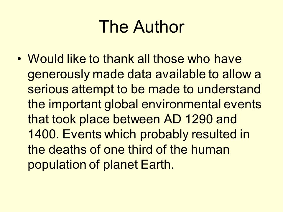 The Author Would like to thank all those who have generously made data available to allow a serious attempt to be made to understand the important global environmental events that took place between AD 1290 and 1400.
