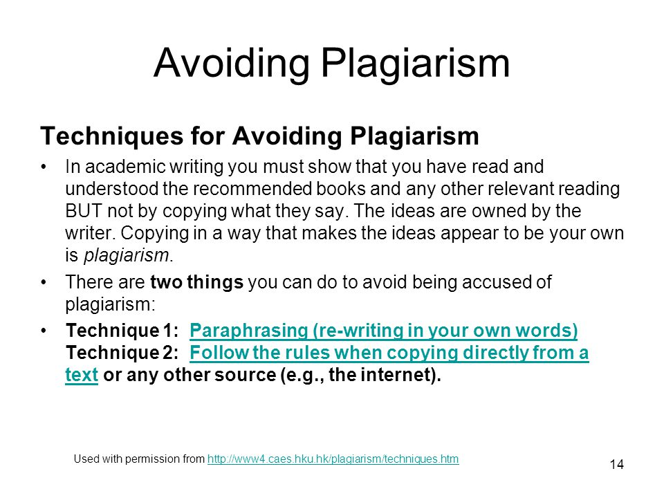 Avoiding Plagiarism Techniques for Avoiding Plagiarism In academic writing you must show that you have read and understood the recommended books and a