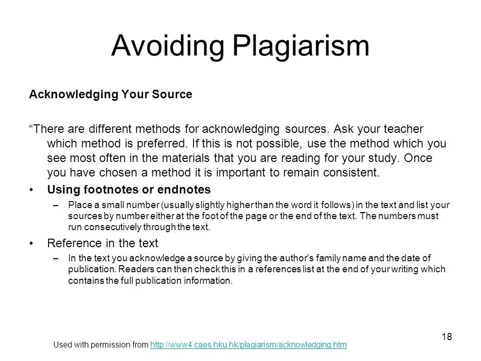 "Avoiding Plagiarism Acknowledging Your Source ""There are different methods for acknowledging sources. Ask your teacher which method is preferred. If t"
