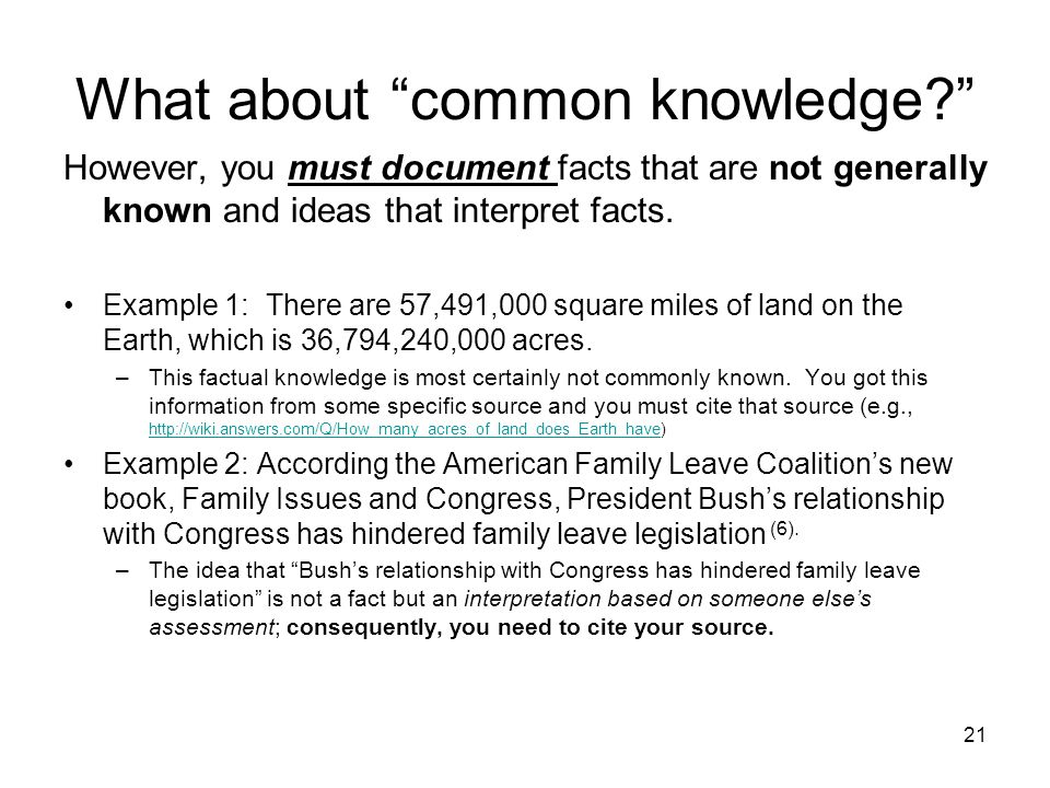 "What about ""common knowledge?"" However, you must document facts that are not generally known and ideas that interpret facts. Example 1: There are 57,4"