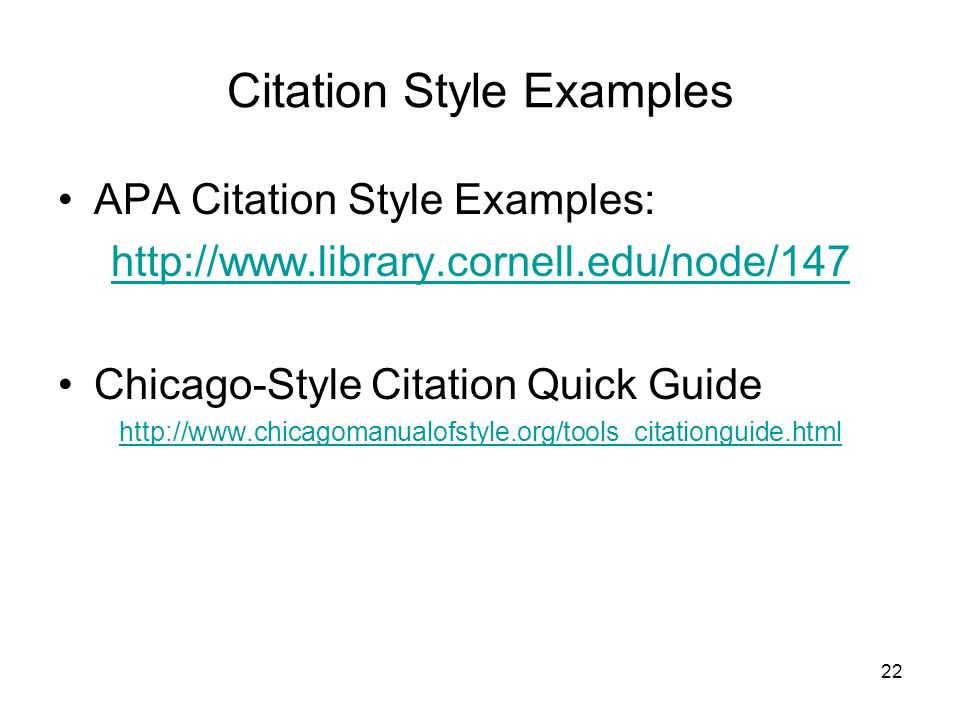 Citation Style Examples APA Citation Style Examples: http://www.library.cornell.edu/node/147 Chicago-Style Citation Quick Guide http://www.chicagomanu