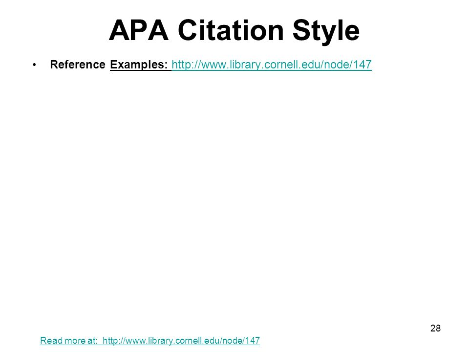 APA Citation Style Reference Examples: http://www.library.cornell.edu/node/147http://www.library.cornell.edu/node/147 28 Read more at: http://www.libr