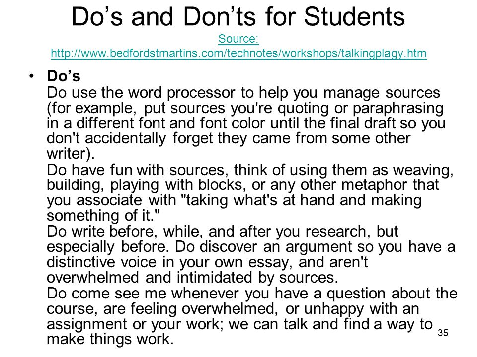 35 Do's and Don'ts for Students Source: http://www.bedfordstmartins.com/technotes/workshops/talkingplagy.htm Source: http://www.bedfordstmartins.com/t