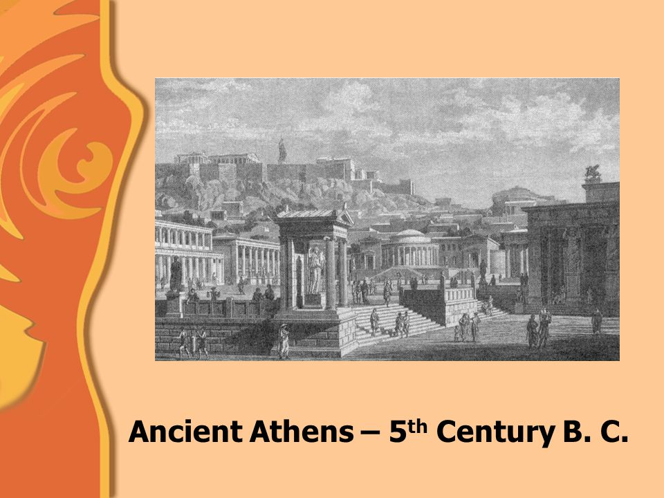 Ancient Athens – 5 th Century B. C.
