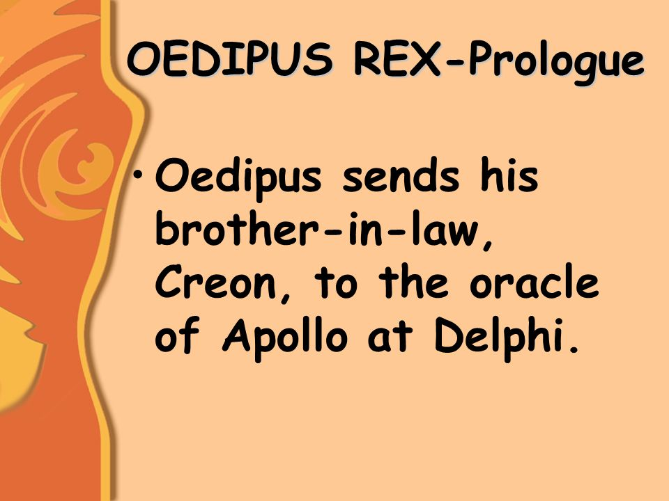 OEDIPUS REX-Prologue Oedipus sends his brother-in-law, Creon, to the oracle of Apollo at Delphi.