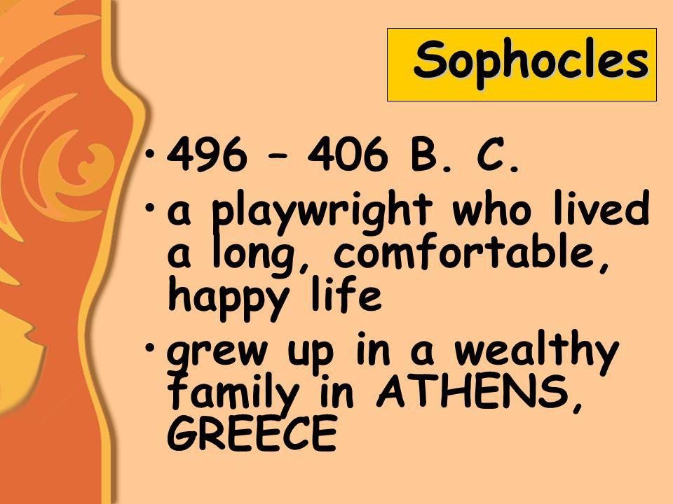 Sophocles 496 – 406 B. C.