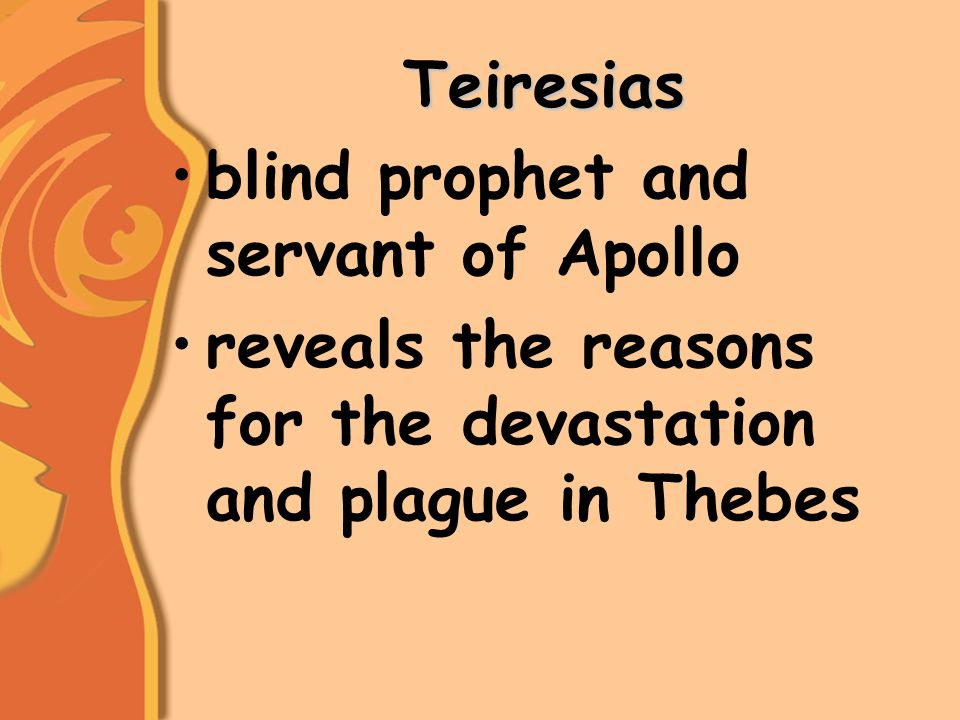 Teiresias blind prophet and servant of Apollo reveals the reasons for the devastation and plague in Thebes