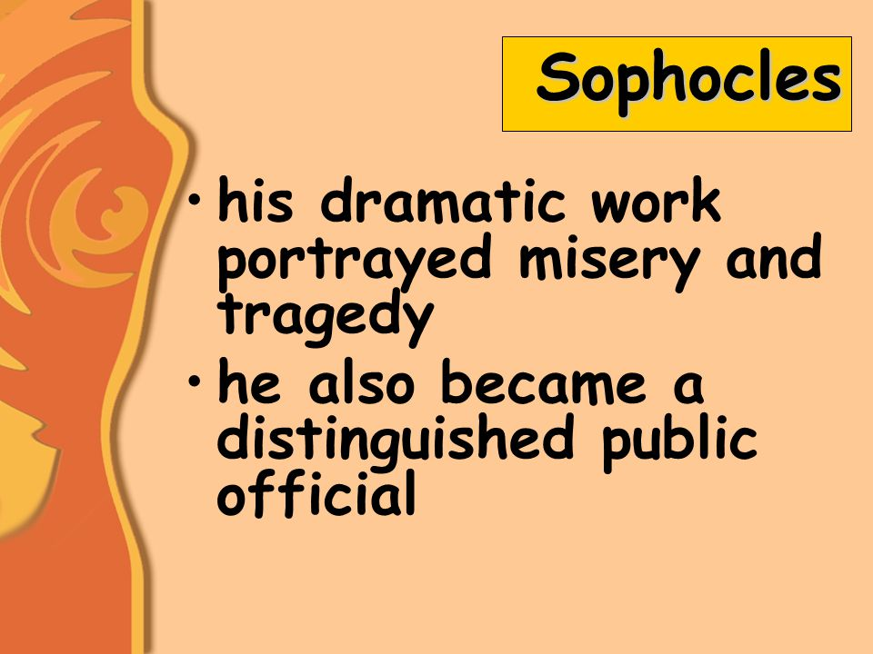 Sophocles his dramatic work portrayed misery and tragedy he also became a distinguished public official