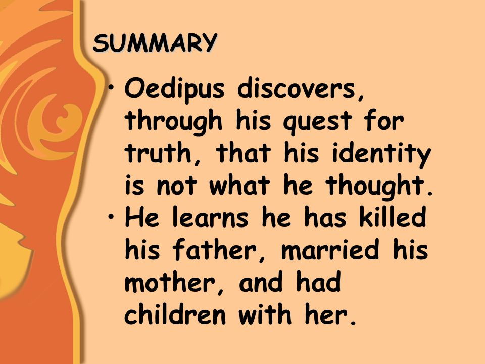 SUMMARY SUMMARY Oedipus discovers, through his quest for truth, that his identity is not what he thought.