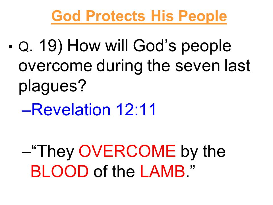 Q. 19) How will God's people overcome during the seven last plagues.
