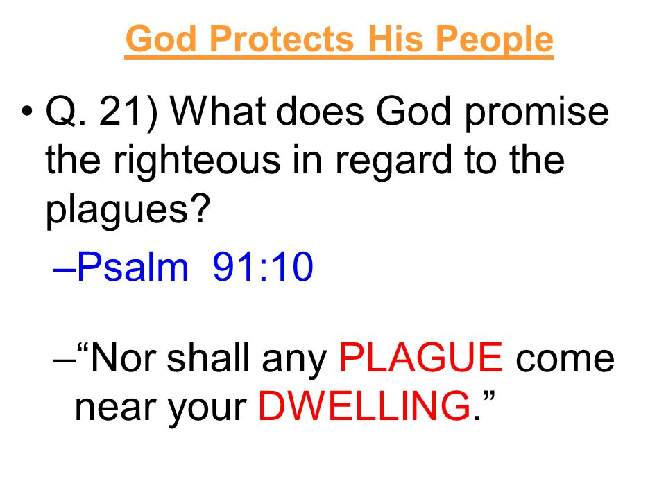 Q. 21) What does God promise the righteous in regard to the plagues.