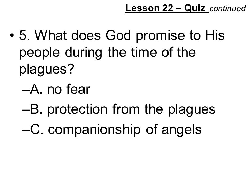 Lesson 22 – Quiz continued 5. What does God promise to His people during the time of the plagues.