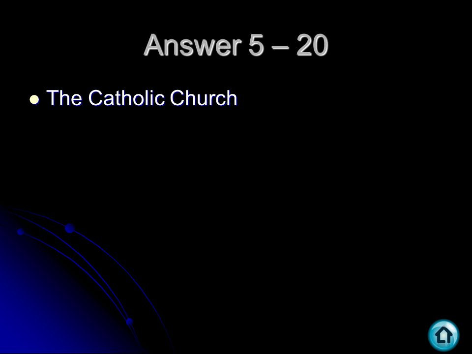 Answer 5 – 20 The Catholic Church The Catholic Church