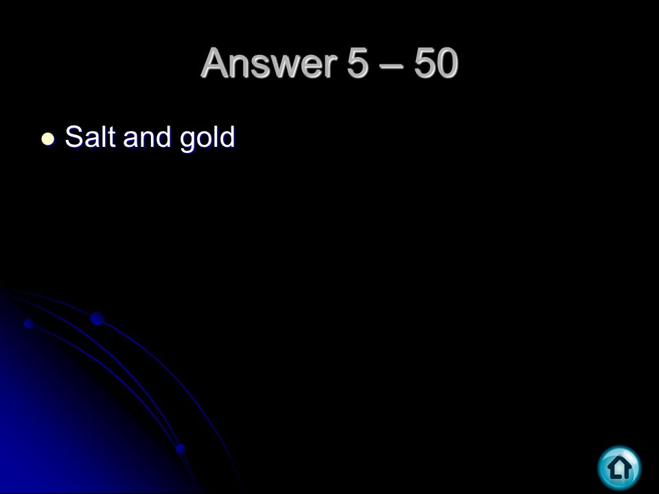 Answer 5 – 50 Salt and gold Salt and gold