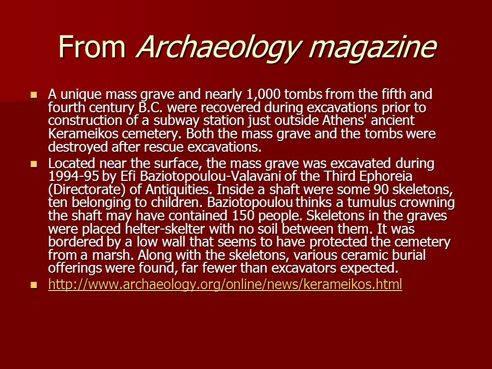 From Archaeology magazine A unique mass grave and nearly 1,000 tombs from the fifth and fourth century B.C. were recovered during excavations prior to
