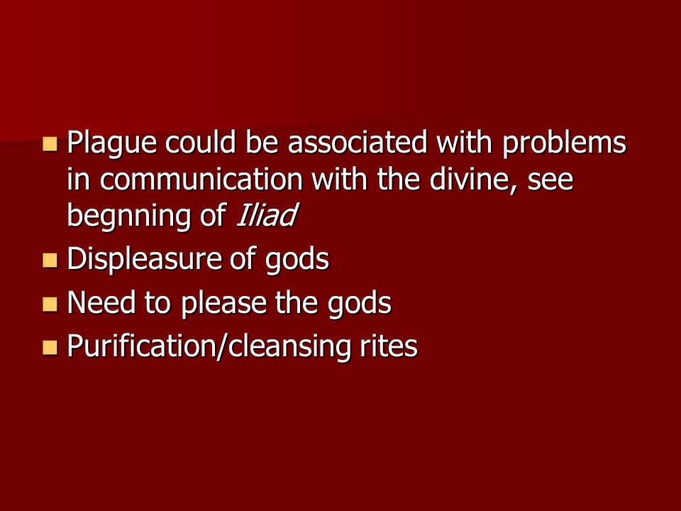 Plague could be associated with problems in communication with the divine, see begnning of Iliad Plague could be associated with problems in communica