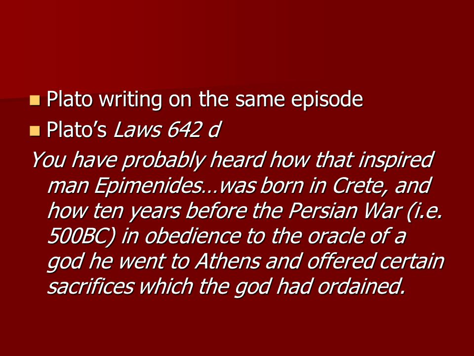 Plato writing on the same episode Plato writing on the same episode Plato's Laws 642 d Plato's Laws 642 d You have probably heard how that inspired ma