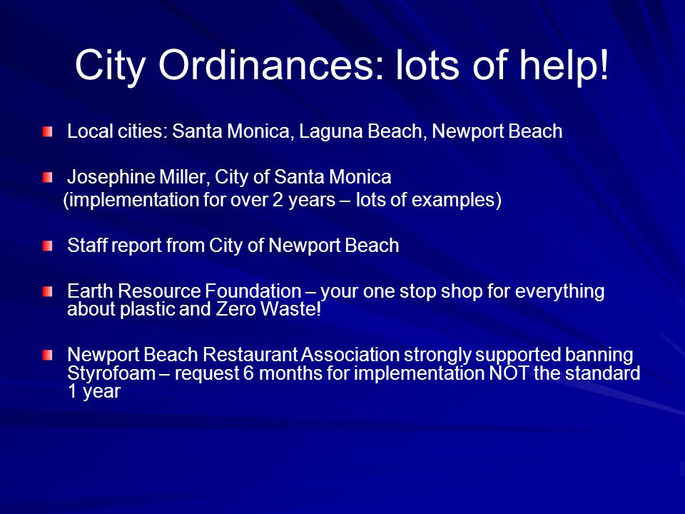 City Ordinances: lots of help! Local cities: Santa Monica, Laguna Beach, Newport Beach Josephine Miller, City of Santa Monica (implementation for over