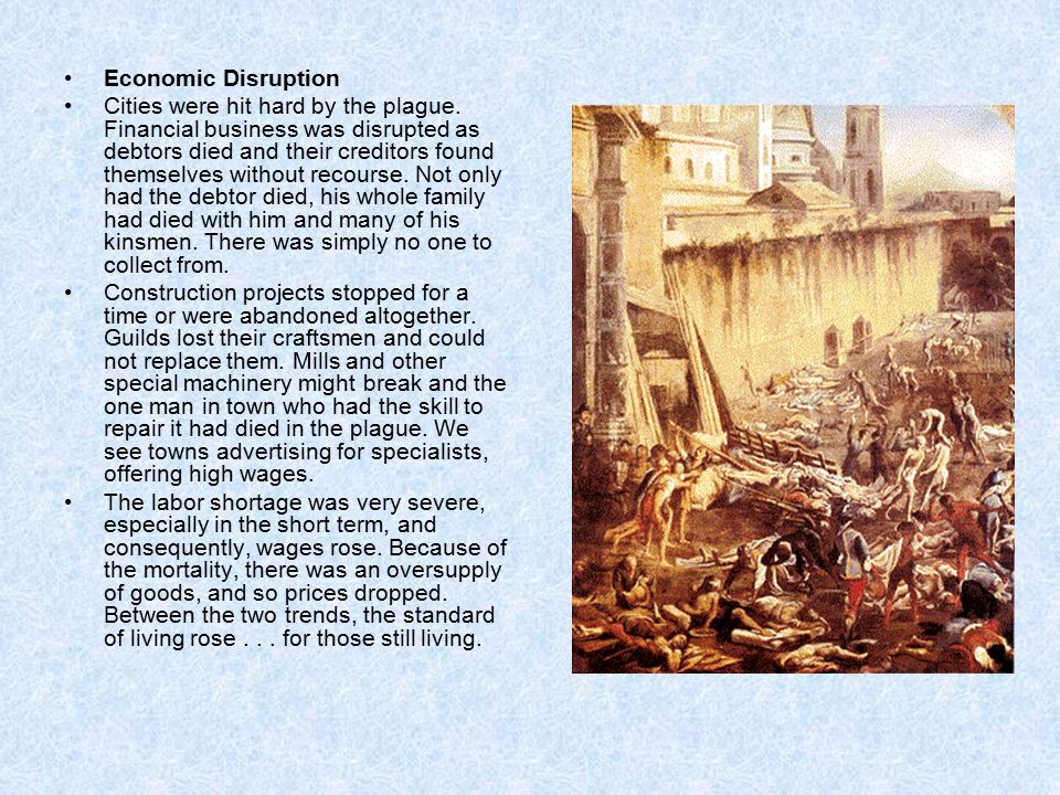Economic Disruption Cities were hit hard by the plague. Financial business was disrupted as debtors died and their creditors found themselves without