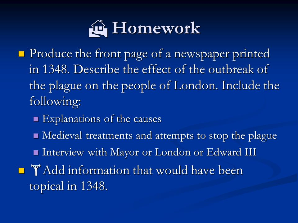  Homework  Produce the front page of a newspaper printed in 1348.