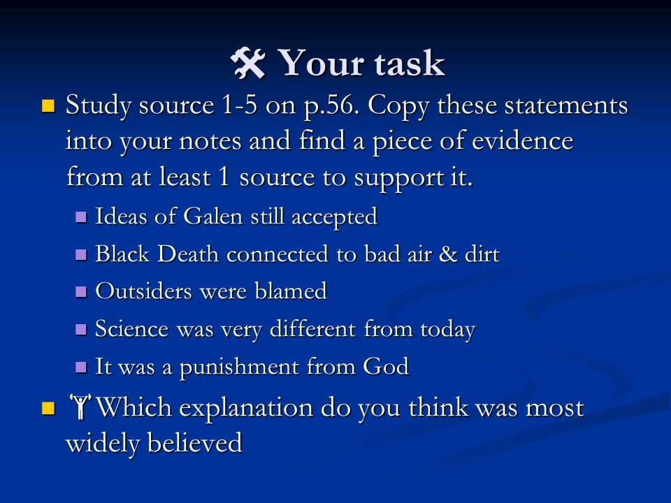  Your task Study source 1-5 on p.56. Copy these statements into your notes and find a piece of evidence from at least 1 source to support it. Study s