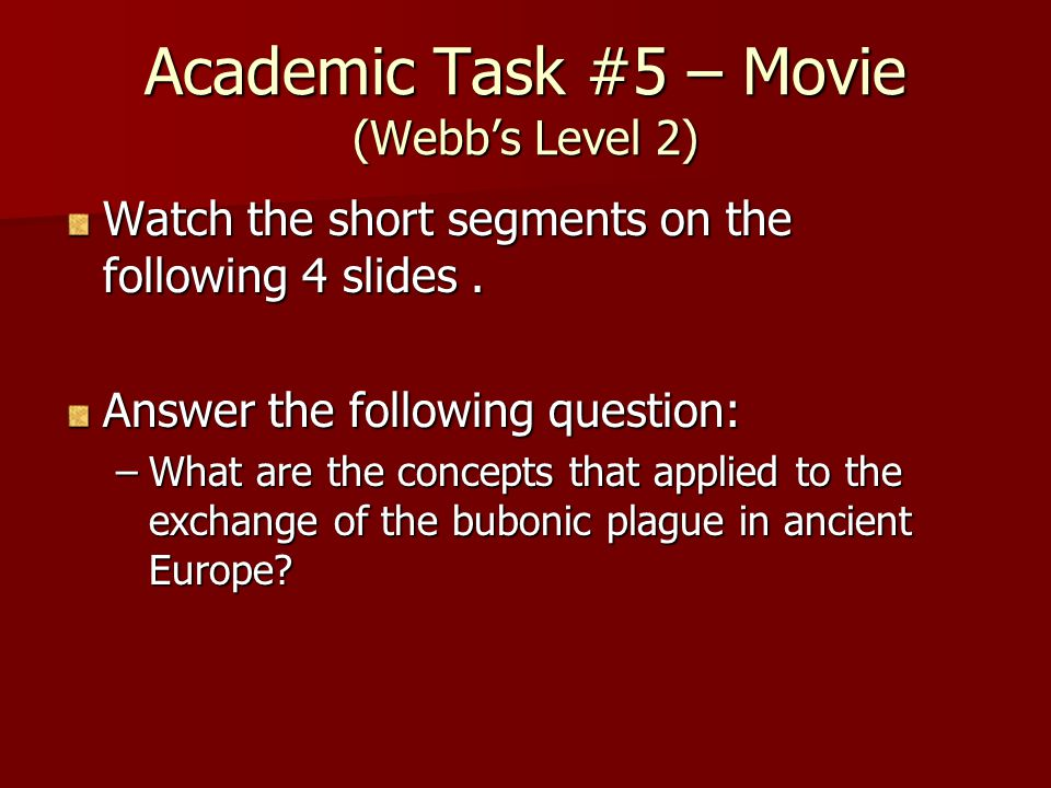 Academic Task #5 – Movie (Webb's Level 2) Watch the short segments on the following 4 slides.