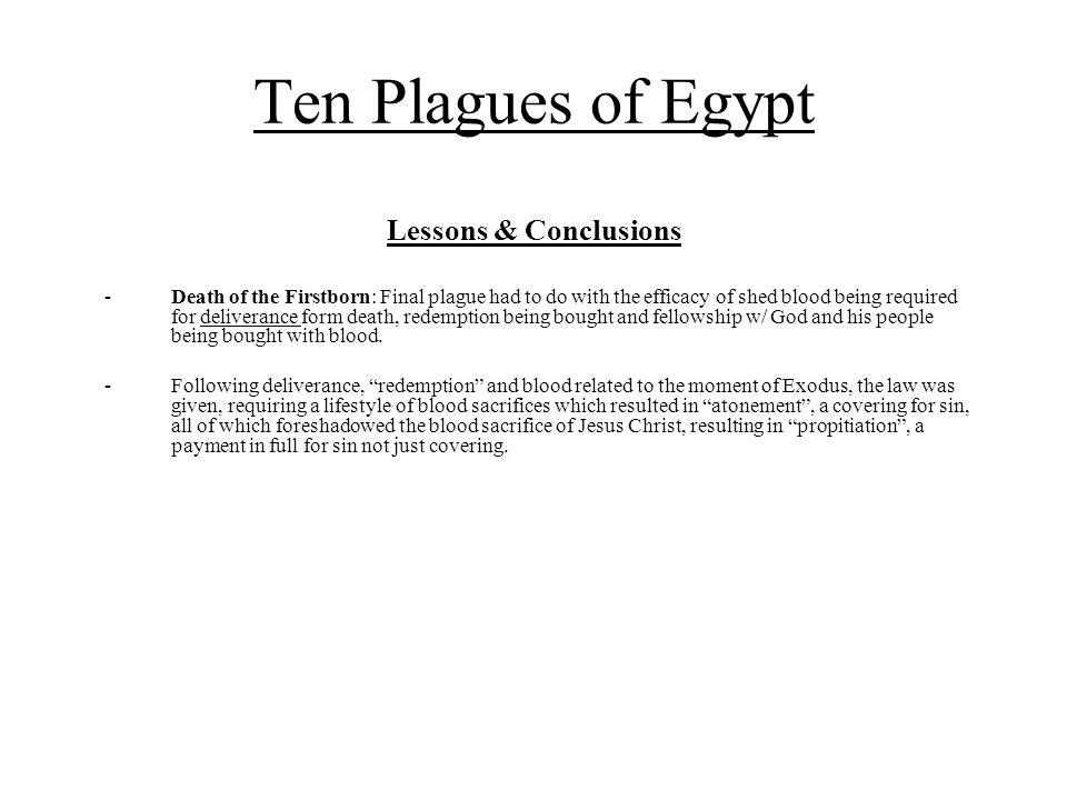 Ten Plagues of Egypt Lessons & Conclusions -Death of the Firstborn: Final plague had to do with the efficacy of shed blood being required for delivera