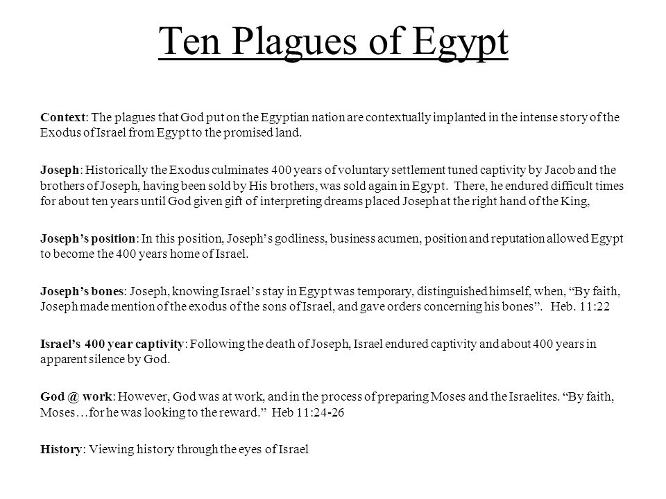 Ten Plagues of Egypt Lessons & Conclusions Special Calling: Special calling of God does not necessarily cushion us from the trials, pains, weakness and temptations of life -It just may mean that people watch us go through it -Suffering is often a blessing – Moses learned shepherding -John McCain change from flyboy to man of his country.
