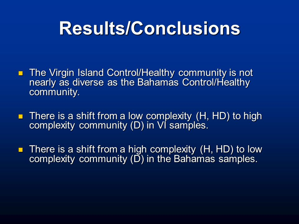 Results/Conclusions The Virgin Island Control/Healthy community is not nearly as diverse as the Bahamas Control/Healthy community.