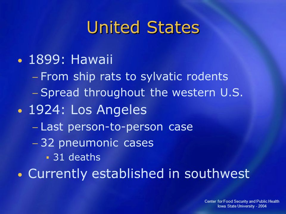 Center for Food Security and Public Health Iowa State University - 2004 United States 1899: Hawaii − From ship rats to sylvatic rodents − Spread throughout the western U.S.