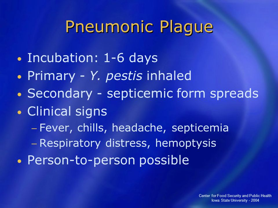 Center for Food Security and Public Health Iowa State University - 2004 Pneumonic Plague Incubation: 1-6 days Primary - Y.