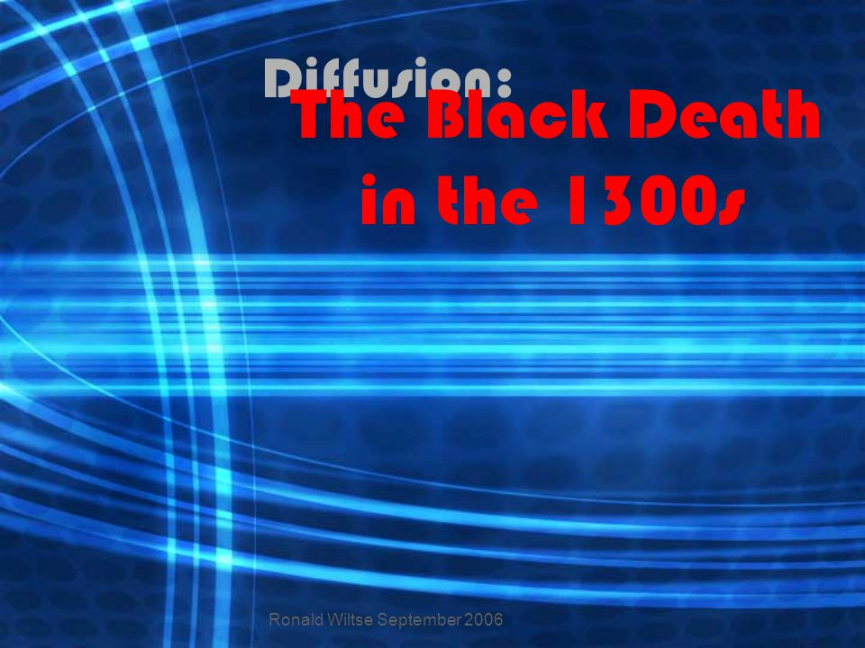Diffusion: The Black Death in the 1300s Ronald Wiltse September 2006