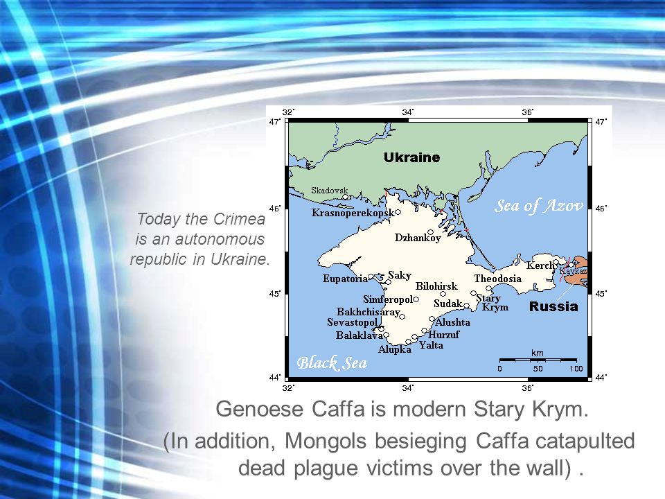 Genoese Caffa is modern Stary Krym. (In addition, Mongols besieging Caffa catapulted dead plague victims over the wall). Today the Crimea is an autono