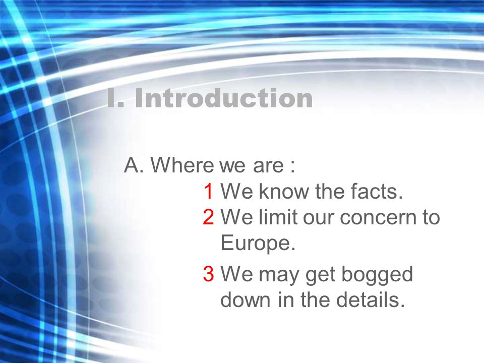 I. Introduction A. Where we are : 1 We know the facts.
